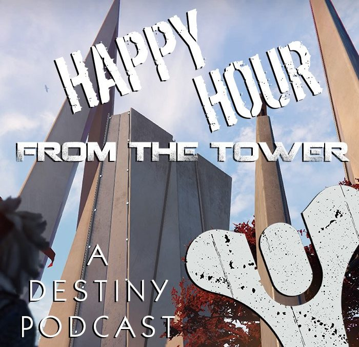 Happy Hour from the Tower – A Destiny Podcast